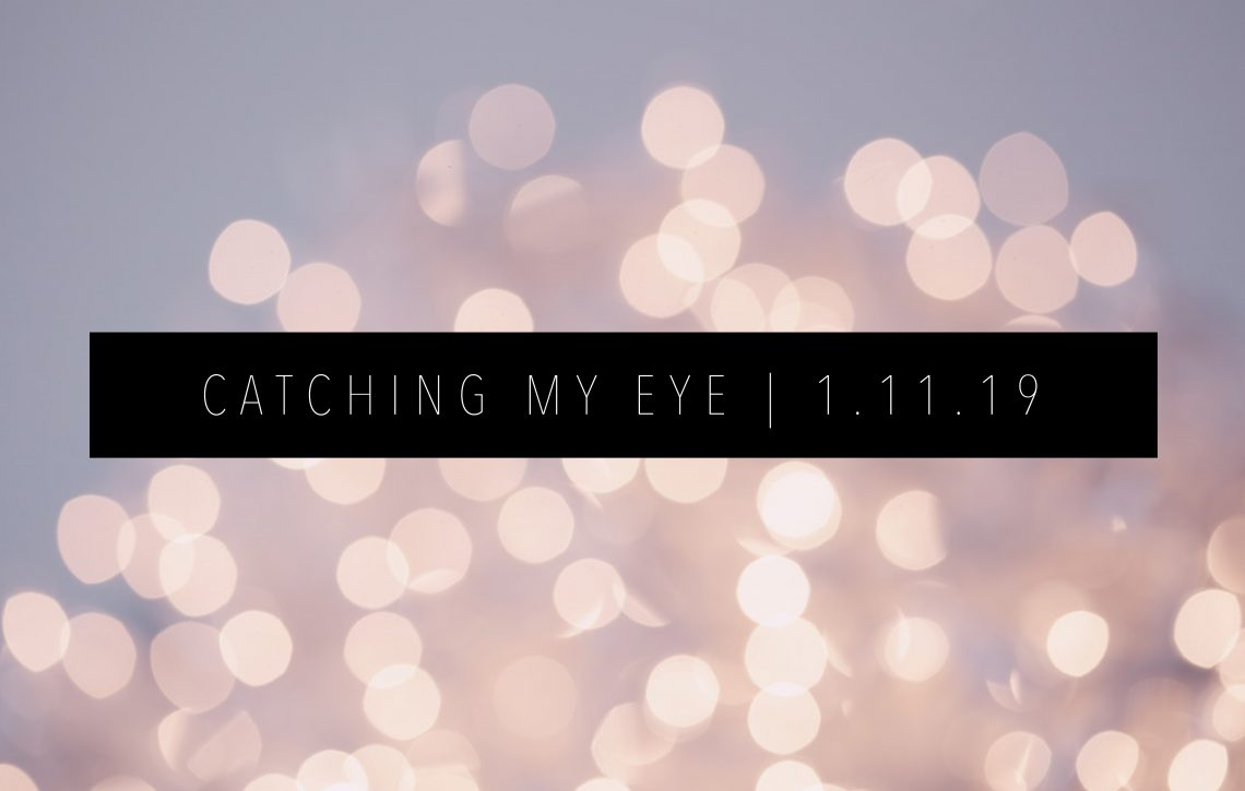 CATCHING MY EYE 1.11. 19 FEATURED IMAGE