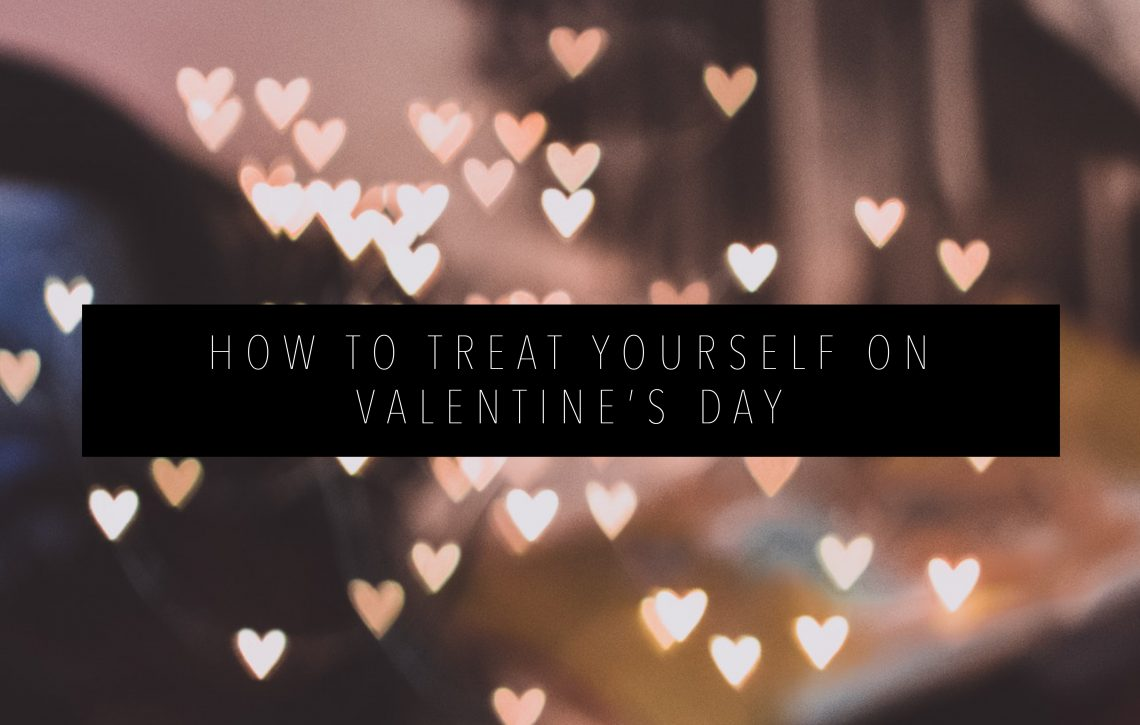 HOW TO TREAT YOURSELF ON VALENTINE'S DAY Featured Image
