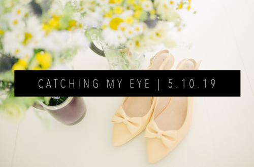 CATCHING MY EYE 5.10.19 FEATURED IMAGE