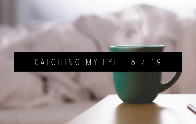 CATCHING MY EYE 6.7.19 FEATURED IMAGE