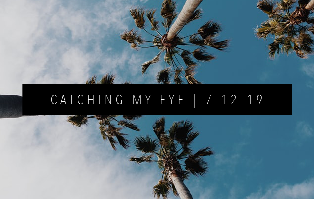 CATCHING MY EYE 7.12.19 FEATURED IMAGE