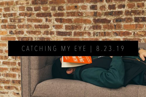 CATCHING MY EYE 8.23.19 FEATURED IMAGE