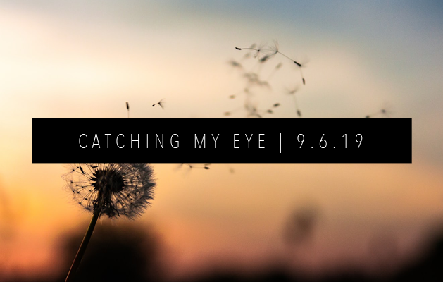 CATCHING MY EYE 9.6.19 FEATURED IMAGE