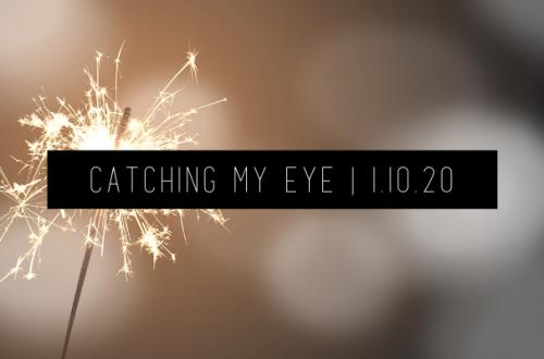 Catching My Eye 1.10.20