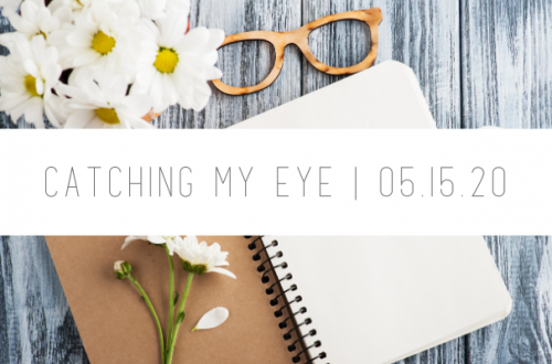 Catching My Eye 051520